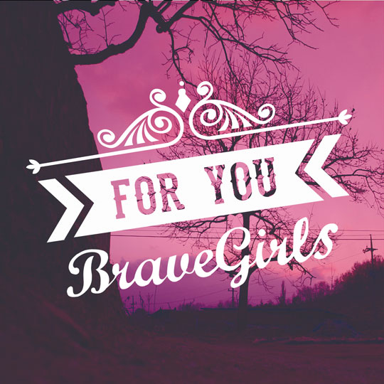 brave girls for you