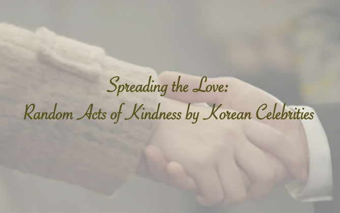 Spreading the Love Random Acts of Kindness by Korean Celebrities b