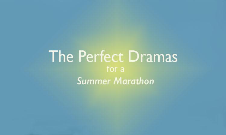 The Perfect K-Dramas for a Summer Marathon