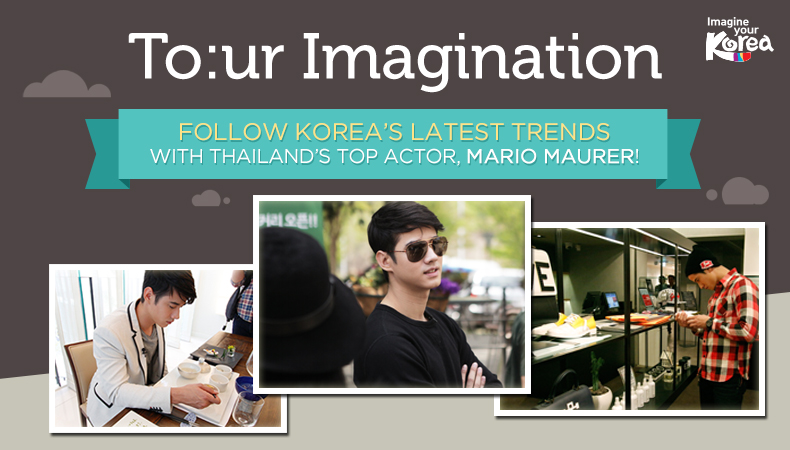 [To:ur Imagination] Discover Korea's Trendiest Spots with Thailand's Top Actor Mario Maurer
